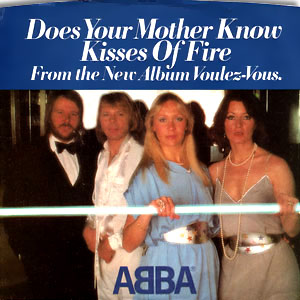 Does Your Mother Know/ Kisses of Fire